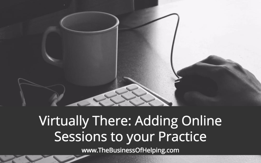 Virtually There: Tips for Adding Online Sessions to your Practice