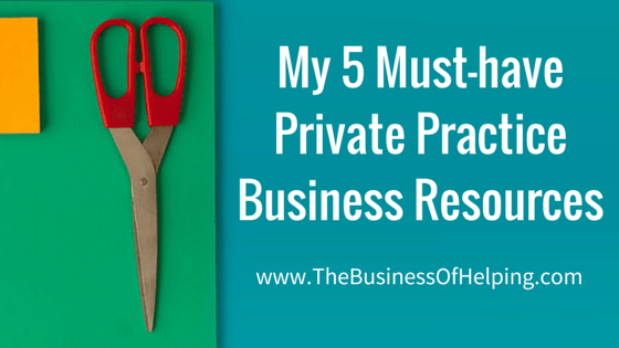 My 5 Must-have Private Practice Business Resources