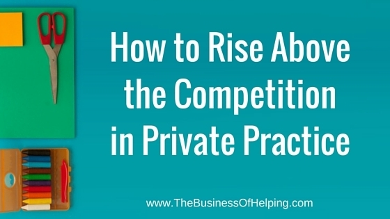 How to Rise Above the Competition in Private Practice