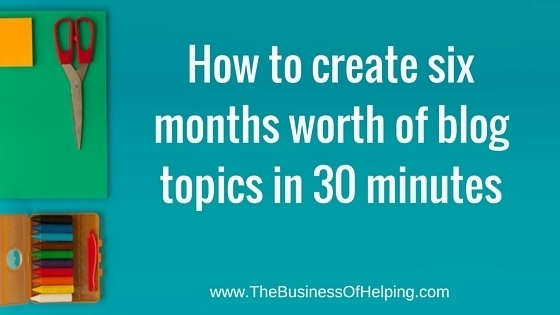 How to come up with six months worth of blog post ideas in less than 30 minutes